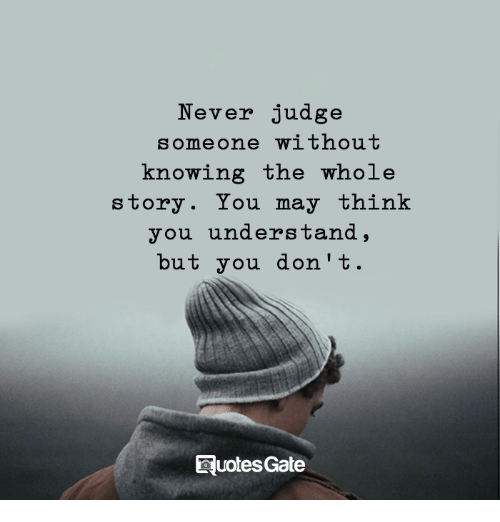 Never Judge Someonewithout Knowing The Whole Story You May Think You