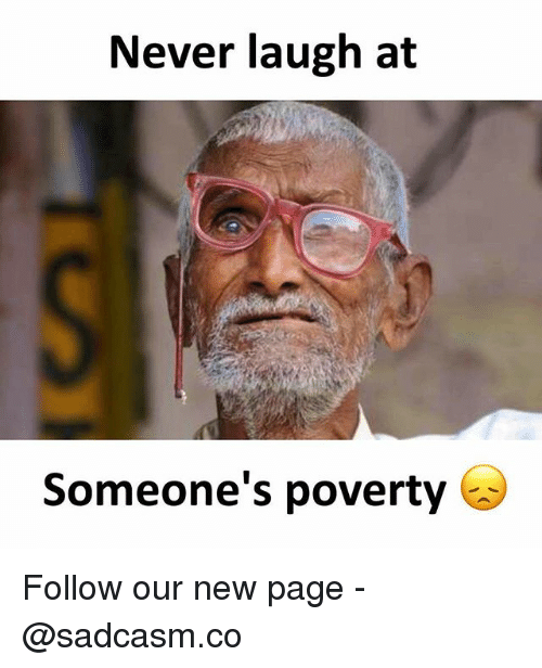 Memes, Never, and 🤖: Never laugh at  Someone's poverty Follow our new page - @sadcasm.co