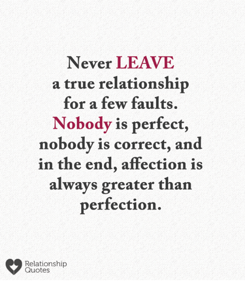 True Relationship Quotes Never LEAVE a True Relationship for a Few Faults Nobody Is Perfect  True Relationship Quotes