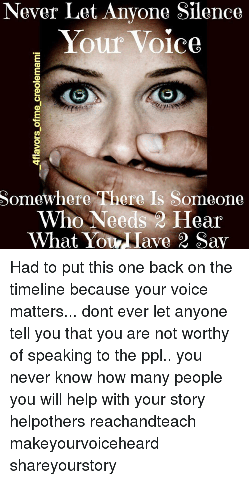 Never Let Anyone Silence Your Voice Somewhere Roere Is Someone Who