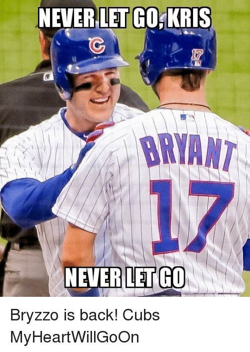 b1ab92382ab NEVER LET GO KRIS BRYANT 17 NEVER LET GO Bryzzo Is Back! Cubs ...