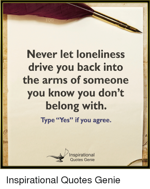 Never Let Loneliness Drive You Back Into The Arms Of Someone You