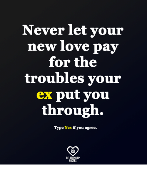New Love Quotes Amazing Never Let Your New Love Pay For The Troubles Your Ex Put You Through