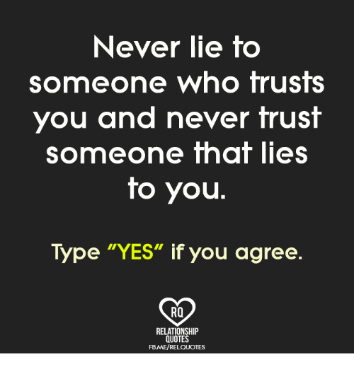 Never Lie to Someone Who Trusts You and Never Trust Someone ...