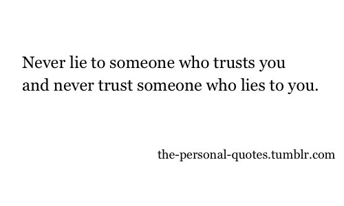 Never Lie To Someone Who Trusts You And Never Trust Someone Who Lies