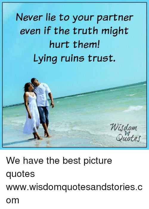 Never Lie To Your Partner Even If The Truth Might Hurt Them Lying