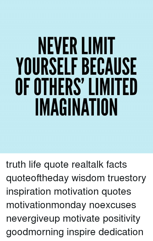 NEVER LIMIT YOURSELF BECAUSE OF OTHERS LIMITED IMAGINATION Truth Cool The Truth Of Life Quotes