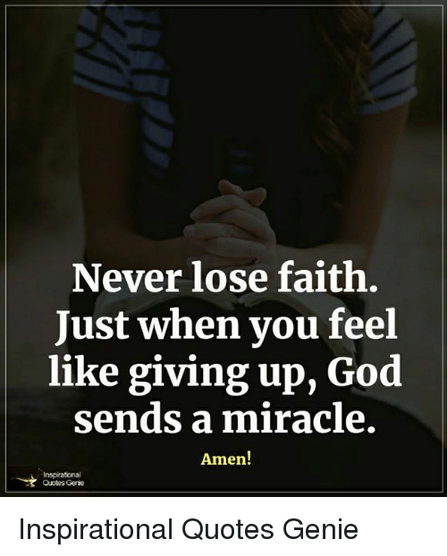 Inspirational Quotes About God And Faith Never Lose Faith Just When You Feel Like Giving Up God Sends a  Inspirational Quotes About God And Faith