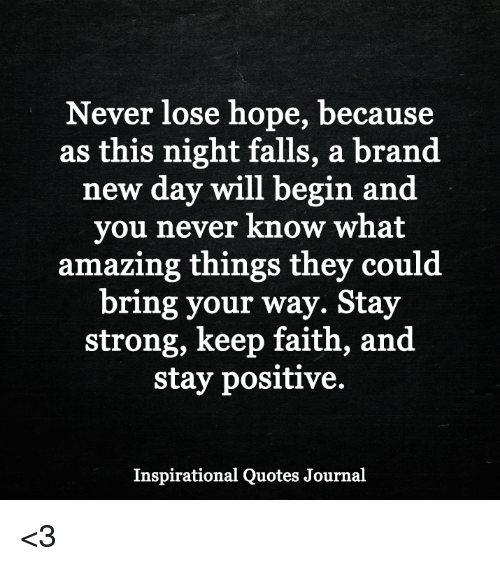 Never Lose Hope Because As This Night Falls A Brand New Day Will