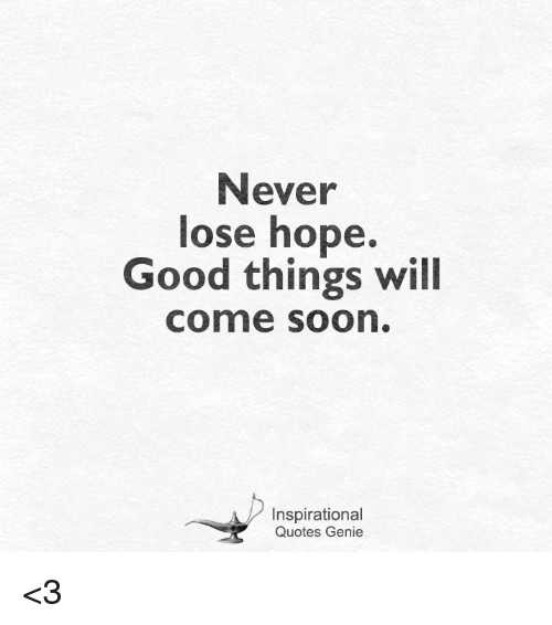 Never Lose Hope Good Things Will Come Soon Inspirational Quotes ...