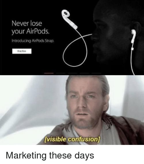 Never, Marketing, and Lose: Never lose  your AirPods.  Introducing AirPods Strap  visible confusion] Marketing these days