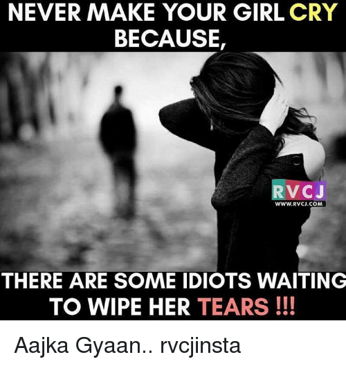 Never Make Your Girl Cry Because Rvcj Www Rvcjcom There Are Some