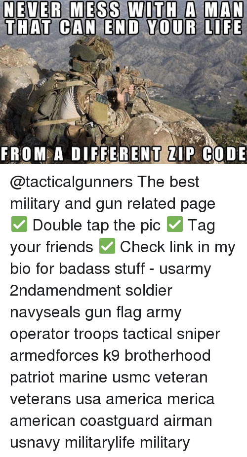 America, Friends, and Life: NEVER MESS WITH A MAN  THAT CAN END YOUR LIFE  FROM A DIFFERENT ZIP CODE @tacticalgunners The best military and gun related page ✅ Double tap the pic ✅ Tag your friends ✅ Check link in my bio for badass stuff - usarmy 2ndamendment soldier navyseals gun flag army operator troops tactical sniper armedforces k9 brotherhood patriot marine usmc veteran veterans usa america merica american coastguard airman usnavy militarylife military