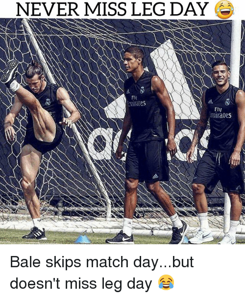 Soccer, Sports, and Match: NEVER MISS LEG DAY  FII  ates  Fly  mirates Bale skips match day...but doesn't miss leg day 😂