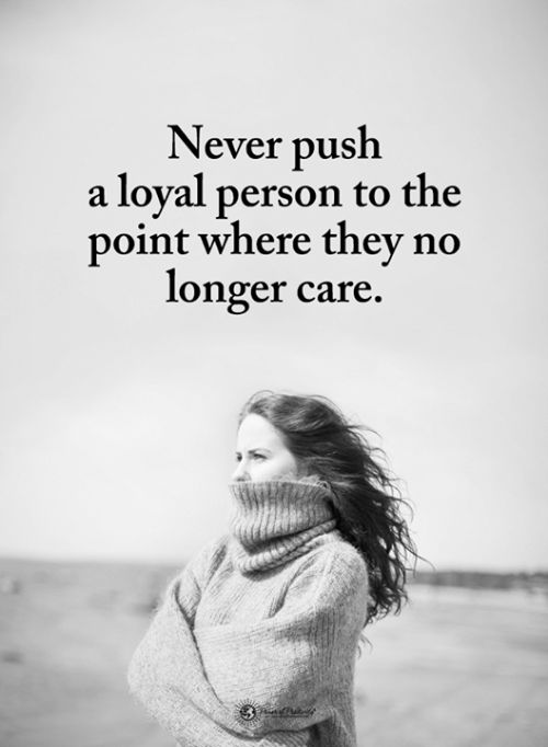 Memes, Never, and 🤖: Never push  a loyal person to the  point where thev no  longer care.
