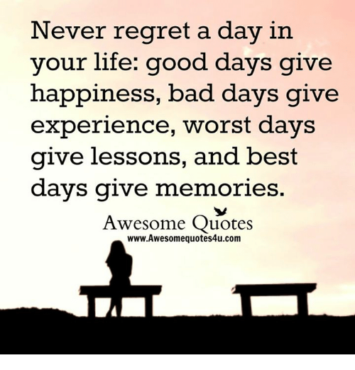 Lifes Good Quotes Fascinating Never Regret A Day In Your Life Good Days Give Happiness Bad Days