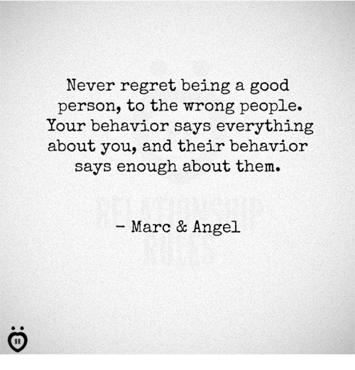 Best Quotes Good Human Being: Never Regret Being A Good Person To The Wrong People Your