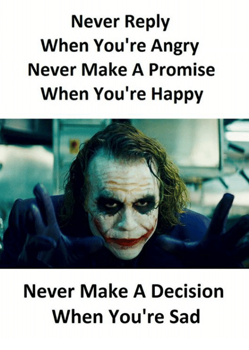Happy, Angry, and Sad: Never Reply  When You're Angry  Never Make A Promise  When You're Happy  Never Make A Decision  When You're Sad
