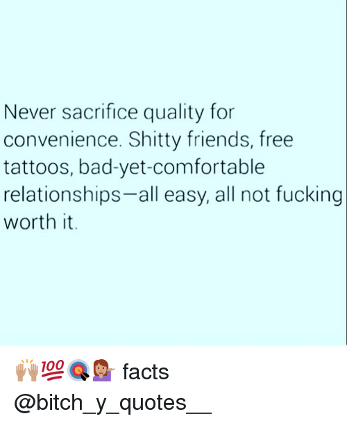 never sacrifice quality for convenience shitty friends