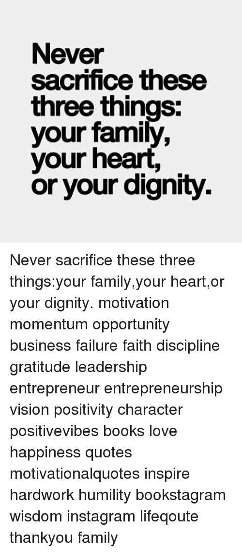 Never Sacrifice These Three Things Your Family Your Heart Or Your ...