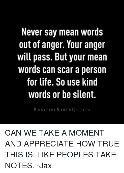 Never Say Mean Words Out of Anger Your Anger Will Pass but ...