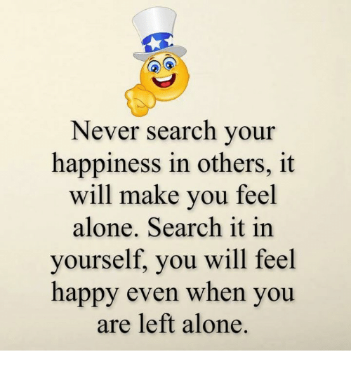never search your happiness in others it will make you 23910506 never search your happiness in others it will make you feel alone