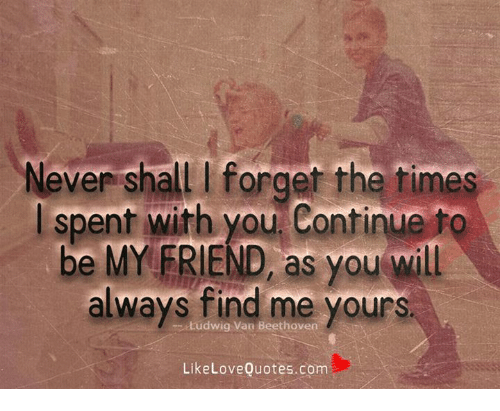 Never Shall I Forget The Times Spent With You Continue To Be My