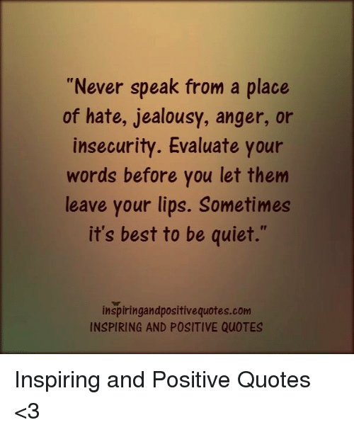 Quotes About Anger And Rage: Never Speak From A Place Of Hate Jealousy Anger Or