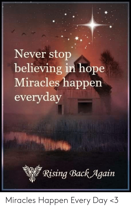 Memes, Hope, and Miracles: Never stop  believing in hope  Miracles happen  everyday  Rising Back Again  RİSing (Back Again Miracles Happen Every Day <3