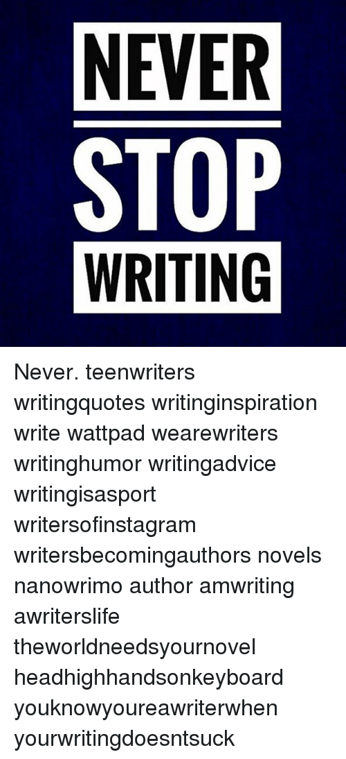 NEVER STOP WRITING Never Teenwriters Writingquotes