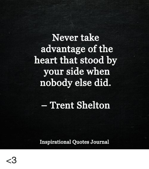 Never Take Advantage of the Heart That Stood by Your Side ...