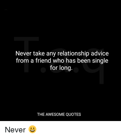 Never Take Any Relationship Advice From a Friend Who Has ...