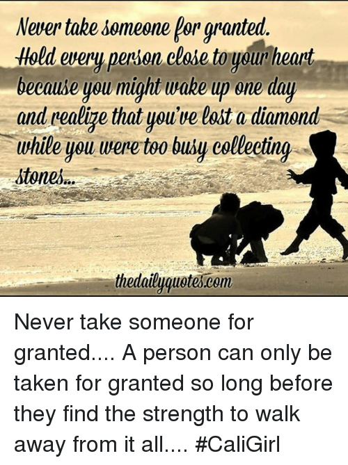 Never Take Someone Bor Granted Hold Every Peron Close To Your Heart