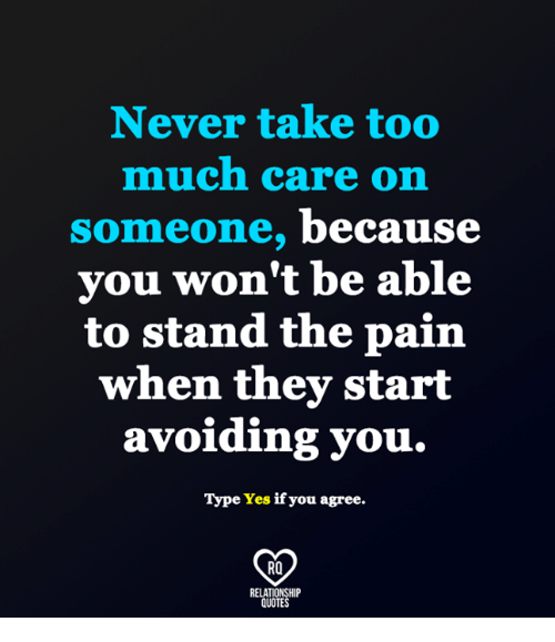 Never Take Too Much Care On Somme One Because You Wont Be Able To
