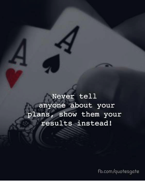 fb.com, Never, and Com: Never tell  anyone about your  plans, show them your  results instead!  fb.com/quotesgate