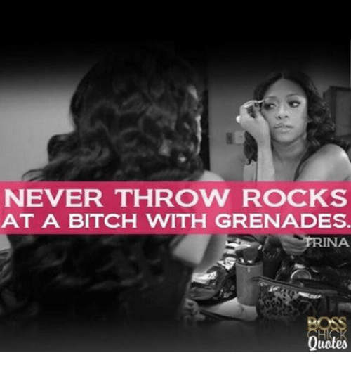 Trina Quotes NEVER THROW ROCKS AT a BITCH WITH GRENADES TRINA Quotes | Meme on  Trina Quotes