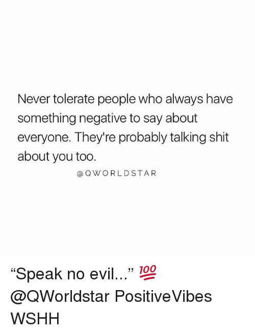 "Memes, Shit, and Wshh: Never tolerate people who always have  something negative to say about  everyone. They're probably talking shit  about you too.  @QWORLDSTAR ""Speak no evil..."" 💯 @QWorldstar PositiveVibes WSHH"