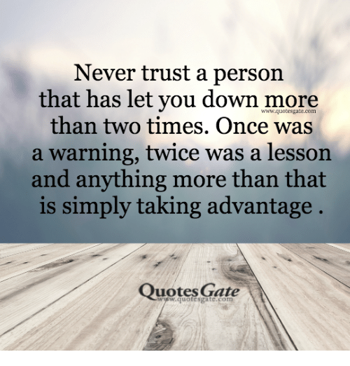 Never Trust A Person That Has Let You Down More Than Two Times Once