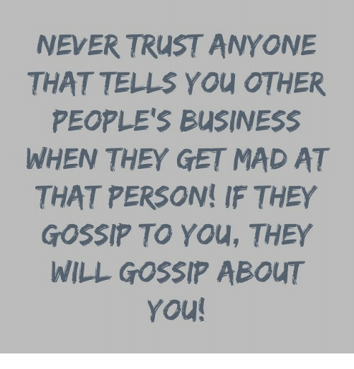 I Will Never Trust Anyone Again Quotes: NEVER TRUST ANYONE THAT TELLS You OTHER PEOPLE'S BUSINESS