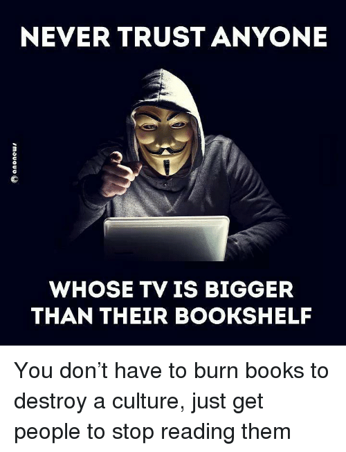 Books Reddit And Never NEVER TRUST ANYONE WHOSE TV IS BIGGER THAN THEIR