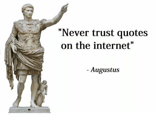 Never Trust Quotes On The Internet Augustus Internet Meme On MEME Custom Internet Quotes