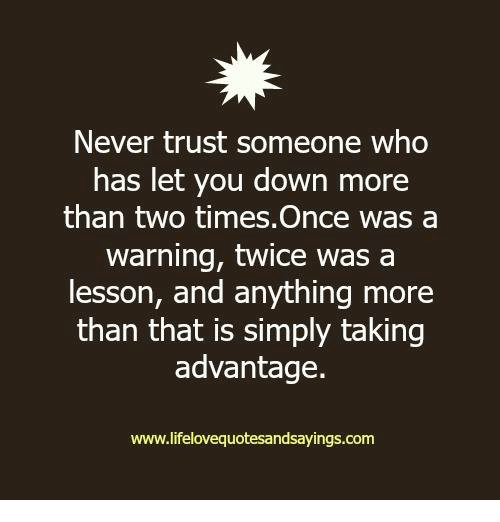 Never Trust Someone Who Has Let You Down More Than Two Timesonce Was