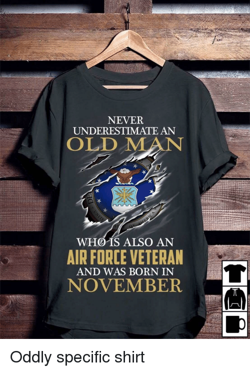 Never Underestimate An Old Man Who Is Also An Air Force Veteran And