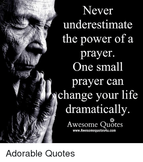 Power Of Prayer Quotes Inspiration Never Underestimate The Power Of A Prayer One Small Prayer Can