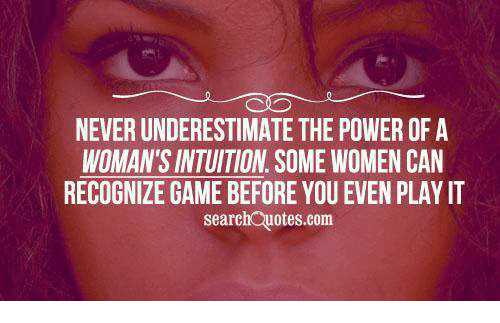 Never Underestimate The Power Of A Womans Intuition Some Women Can