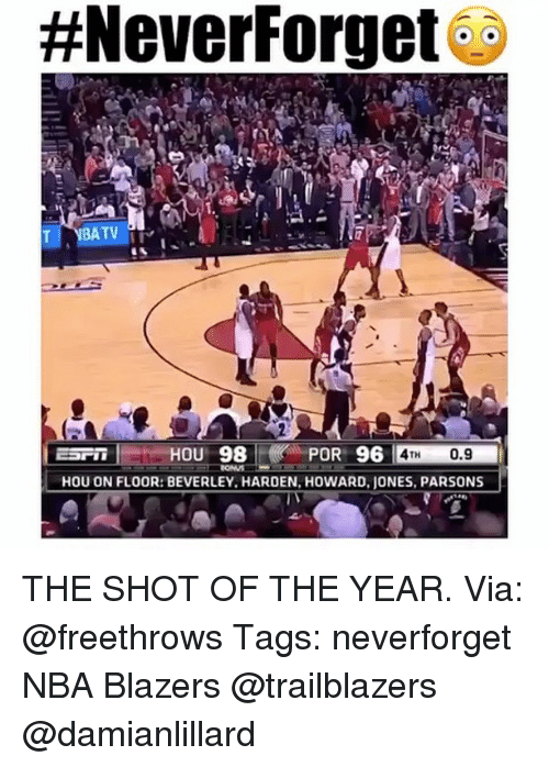 Memes, Blazers, and 🤖:  #NeverForget  BATV  ESTI HOU 98  POR 96  TH  0.9  HOU ON FLOOR: BEVERLEY. HARDEN, HOWARD, JONES, PARSONS THE SHOT OF THE YEAR. Via: @freethrows Tags: neverforget NBA Blazers @trailblazers @damianlillard