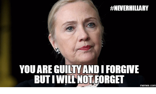 neverhillary you are guilt and iforgive buti will not forget 16222303 ✅ 25 best memes about i forgive you meme i forgive you memes,I Forgive You Meme
