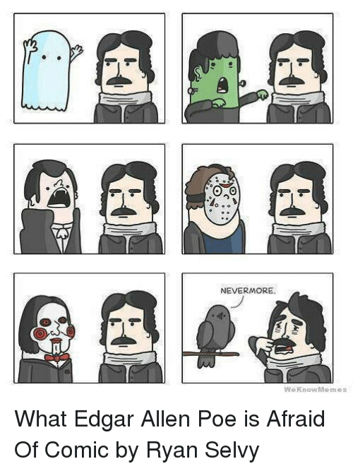 Dank, Meme, and Memes: NEVERMORE  We Know Memes What Edgar Allen Poe is Afraid Of    Comic by Ryan Selvy