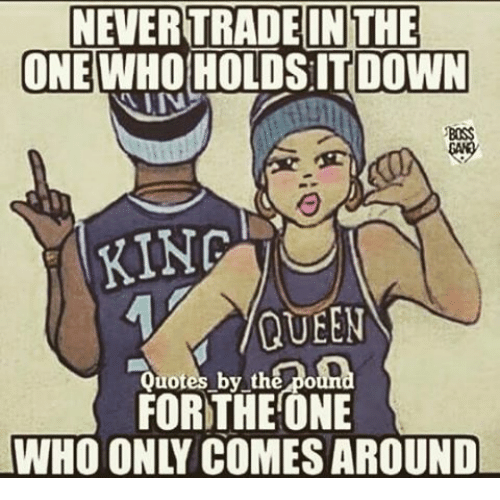 NEVERTRADEDIN THE ONE WHO OLDS IT DOWN KING QUEEN Quotes by ...