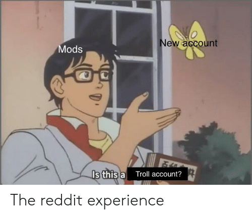 New Account Mods Is This a Troll Account? The Reddit